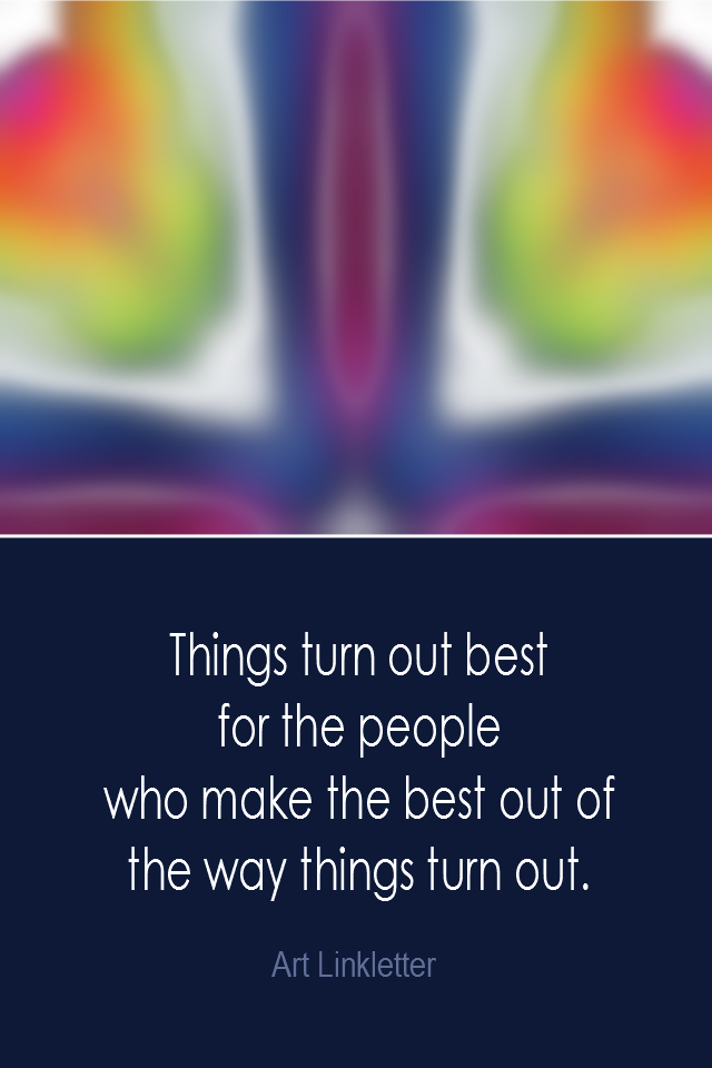 visual quote - image quotation: Things turn out best for the people who make the best out of the way tings turn out. - Art Linkletter