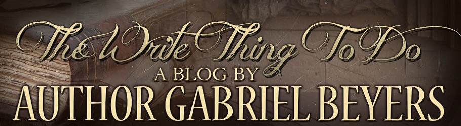 The Write Thing To Do. Official blog of author Gabriel Beyers.