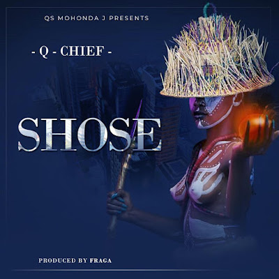 AUDIO : Q Chief - Shose | DOWNLOAD