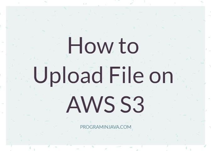 Upload File on AWS S3 Using Java ~ Program in Java - Java