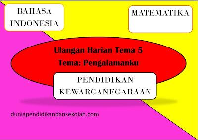 Contoh Soal Ulangan Harian Kelas Two Tema Five Mata Pelajaran Bahasa Indonesia, Matematika Dan Pkn Tema Pengalamanku