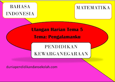 CONTOH SOAL ULANGAN HARIAN KELAS 2 TEMA 5 MATA PELAJARAN BAHASA INDONESIA, MATEMATIKA DAN PKN TEMA PENGALAMANKU