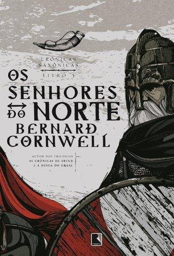 Os senhores do norte Crônicas saxônicas Bernard Cornwell