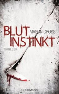 http://www.amazon.de/Blutinstinkt-Thriller-Mason-Cross/dp/3442481317/