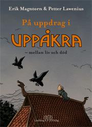 På uppdrag i Uppåkra: mellan liv och död av Erik Magntorn och Petter Lawenius