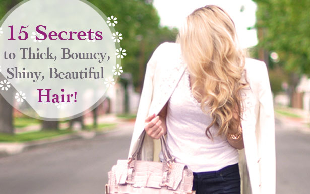 15 Secrets to Thick, Bouncy, Shiny, Beautiful Hair!