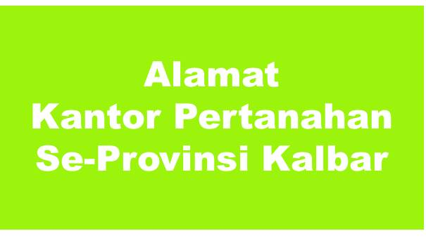 Alamat Kantor Pertanahan Kabupaten Dan Kota Se-Provinsi Kalimantan Barat