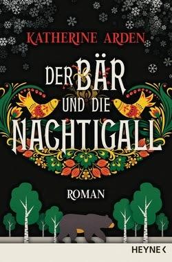 Bücherblog. Rezension. Buchcover. Der Bär und die Nachtigall (Band 1) von Katherine Arden. Fantasy. Historische Fantasy. Heyne.