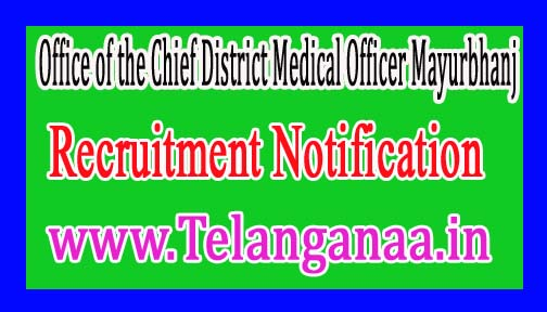 Office of the Chief District Medical Officer, MayurbhanjGovernment of Odisha Recruitment Notification  2017