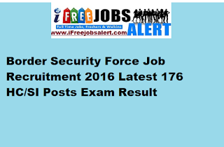 Border Security Force Job Recruitment 2016 Latest 176 HC/SI Posts Exam Result