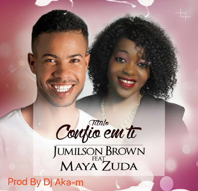 Jumilson Brown feat Maya Zuda - Confio em Ti (Afro Naija) Download