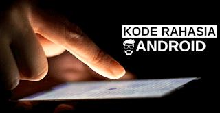 Kumpulan Kode Kode Rahasia Android Terbaru