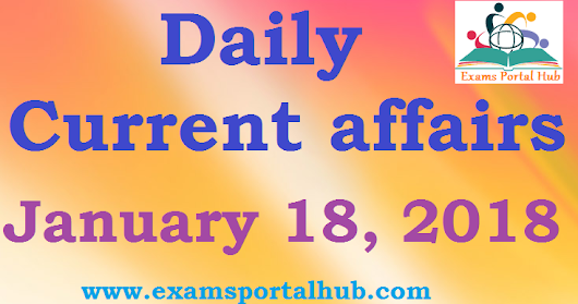 Daily Current affairs - January 18th, 2018 for all competitive exams