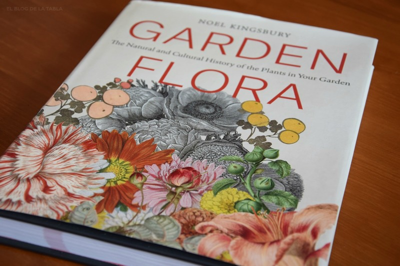 Garden Flora. The Natural and Cultural History of the Plants in Your Garden. Noel Kingsbury