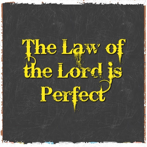 Psalm 19:7-14 The Perfect and Trustworthy Law of the Lord