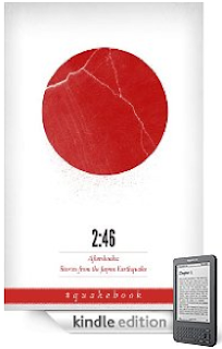 2:46: Aftershocks - Stories from the Japan Earthquake: Here's one of the most important books we have ever shared with you here at Kindle Nation, and all proceeds go to victims of the Japanese earthquake and tsunami
