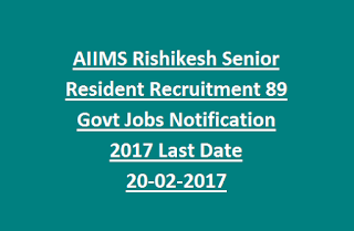 AIIMS Rishikesh Senior Resident Recruitment 89 Govt Jobs Notification 2017 Last Date 20-02-2017