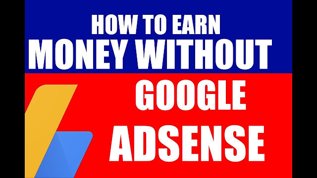 How To Earn a Money Without Google AdSense