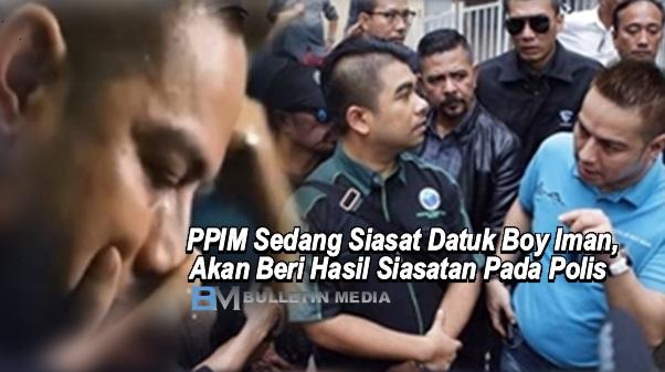 PPIM Sedang Siasat Datuk Boy Iman, Akan Beri Hasil Siasatan Pada Polis