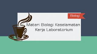 Materi Biologi Keselamatan Kerja Laboratorium
