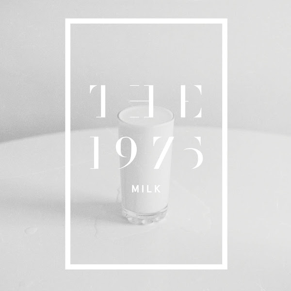 The 1975 - Milk - Single Cover