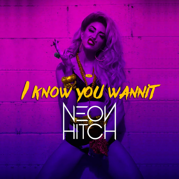 Neon Hitch - I Know You Wannit - Single Cover