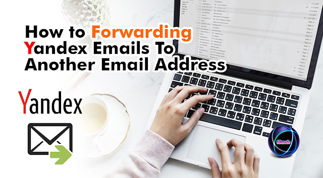 Forwarding Yandex Emails To Another Email Address
