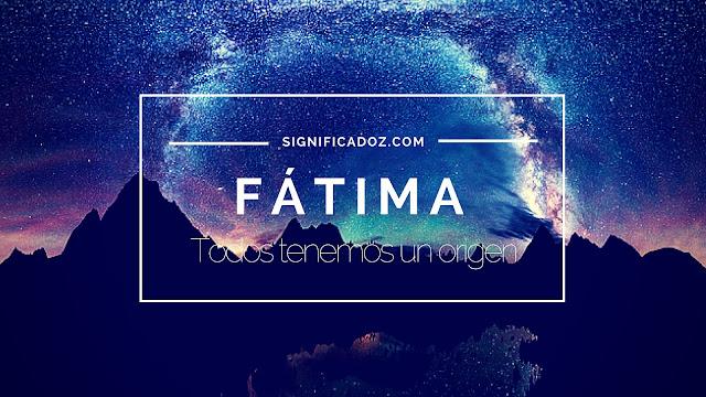 Significado y origen del Nombre Fátima ¿Que significa?