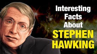 Interesting Facts about Stephen Hawking | Scientist Stephen Hawking Death