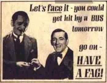 Go on - Have a Fag