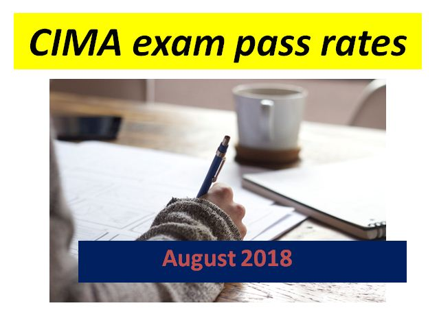 CIMA exam pass rates August 2018 - Case studies & Objective tests