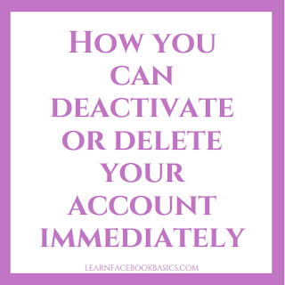 How you can deactivate or delete your account immediately