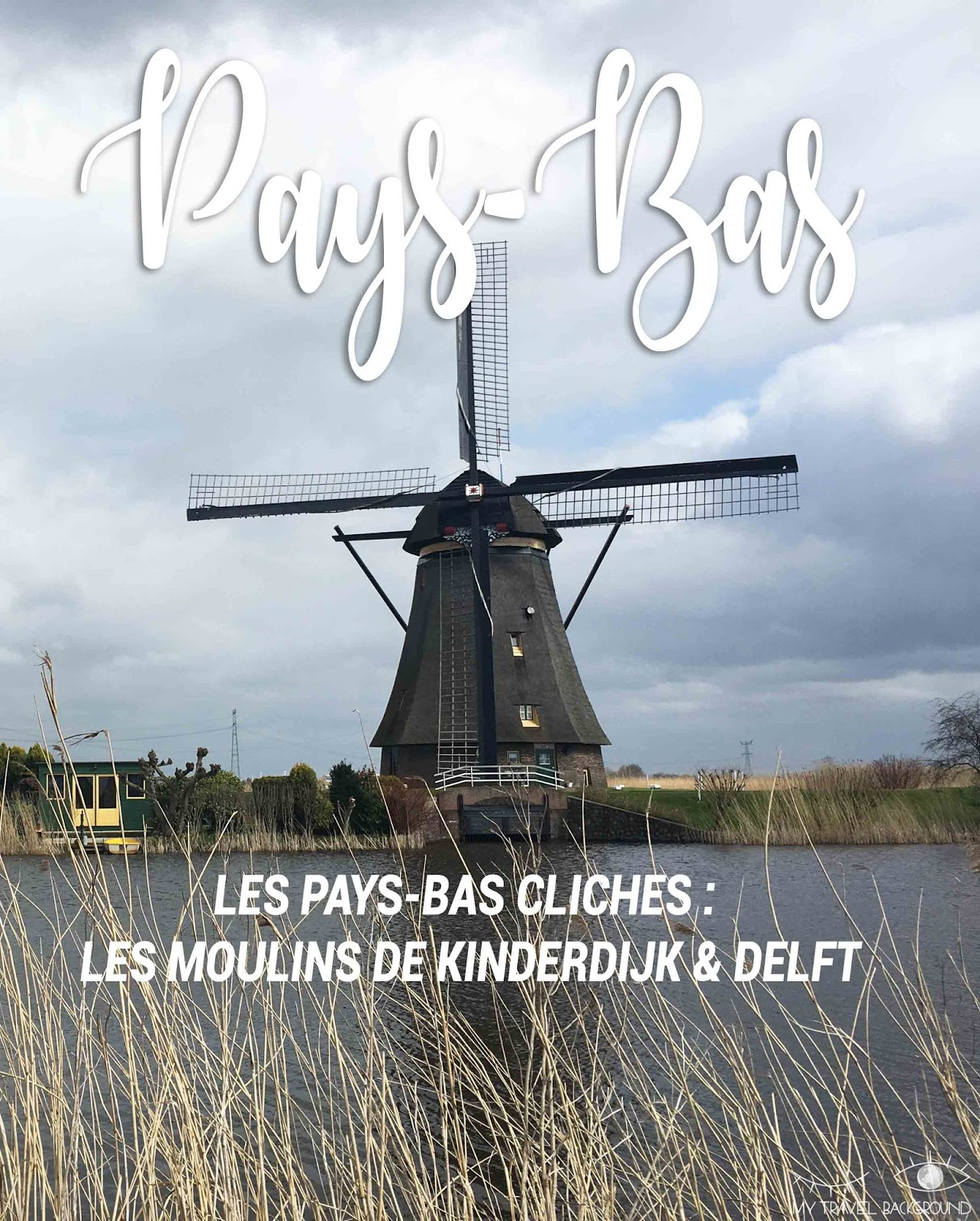My Travel Background : les Pays-Bas clichés : les moulins de Kinderdijk & Delft