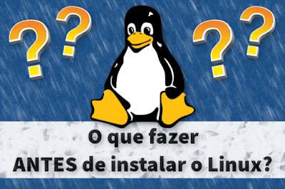 Dicas do que você deve fazer antes de instalar o Linux