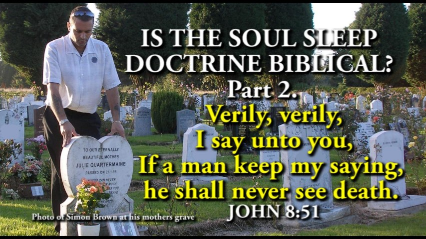 IS THE SOUL SLEEP DOCTRINE BIBLICAL? Part 2.
