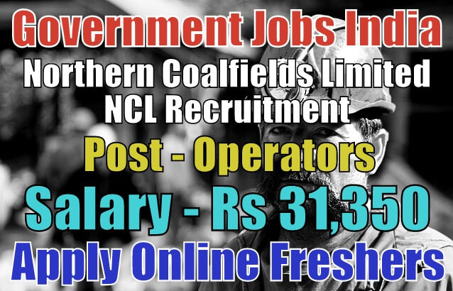 NCL Recruitment 2018 for 619 Operators Apply Here Online