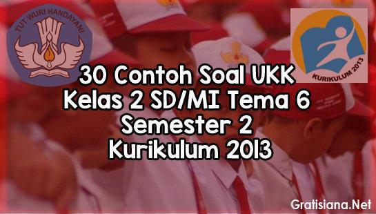 Contoh Soal UKK Kelas 2 SD/MI Tema 6 Semester 2
