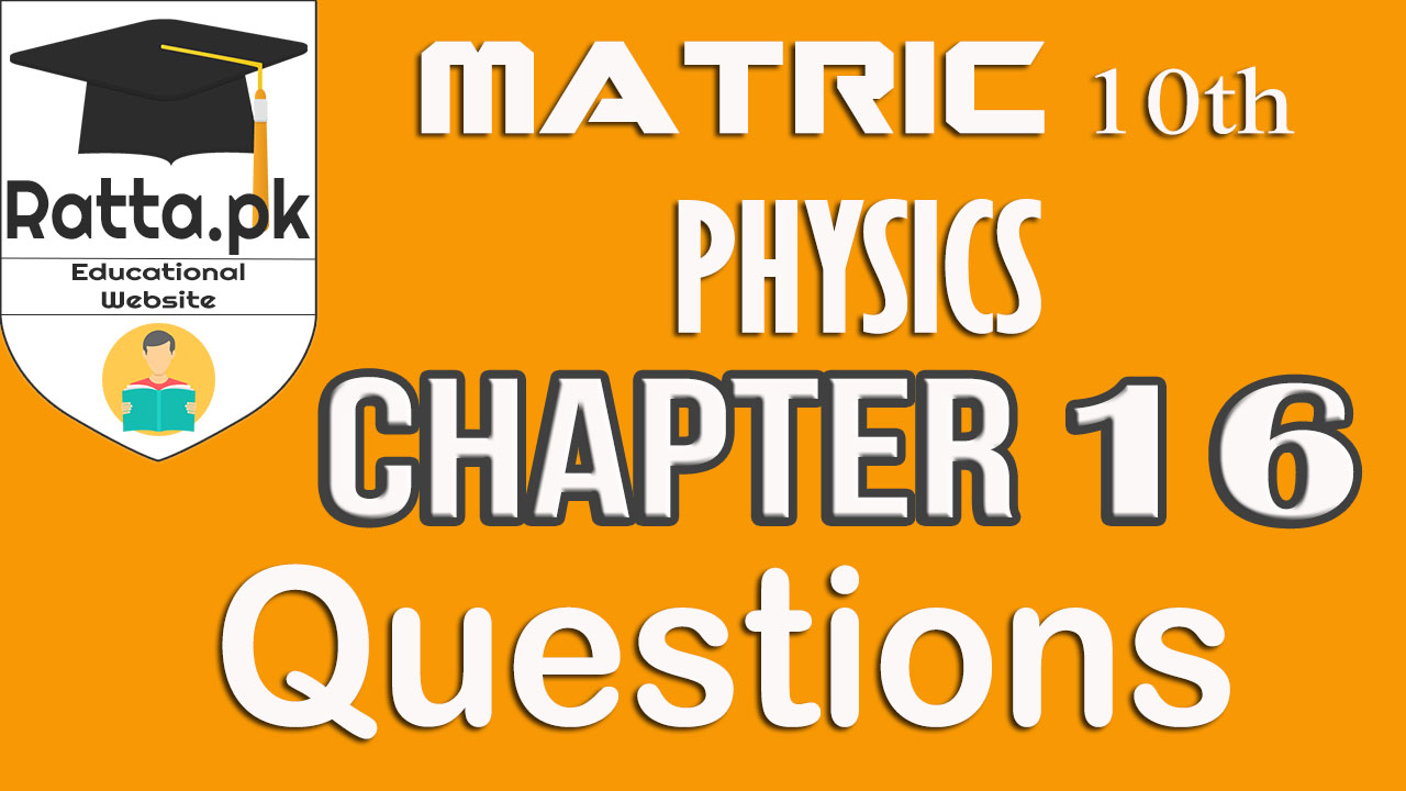 10th Physics Chapter 16 Questions | Matric Physics Notes