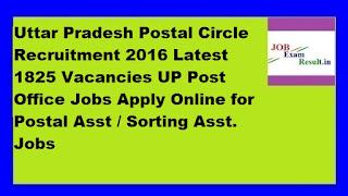 Uttar Pradesh Postal Circle Recruitment 2016 Latest 1825 Vacancies UP Post Office Jobs Apply Online for Postal Asst / Sorting Asst. Jobs