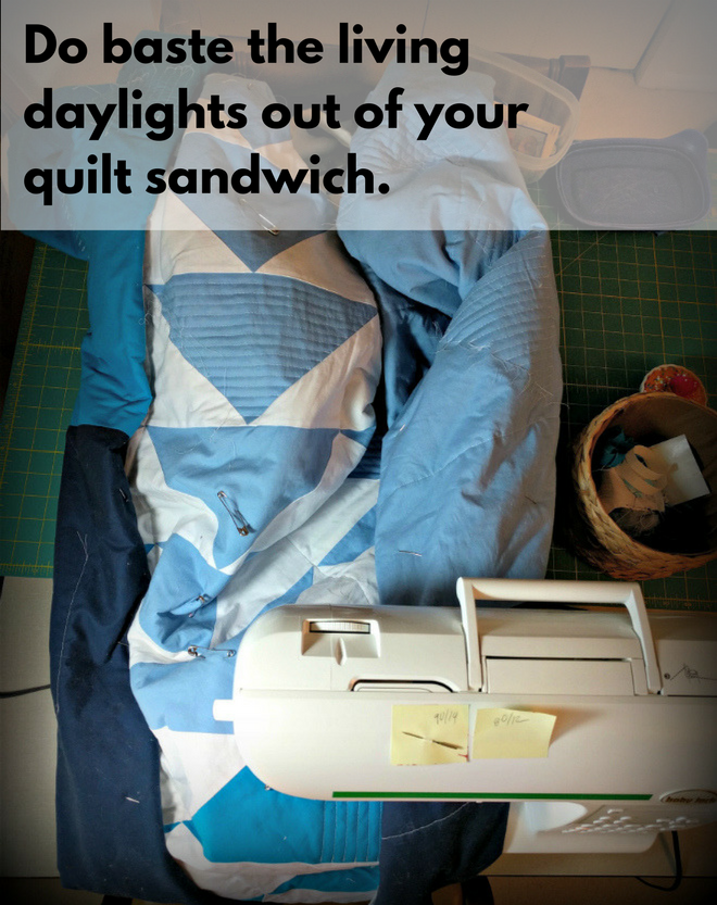 Tip No. 6: Do baste the living daylights out of your quilt sandwich.