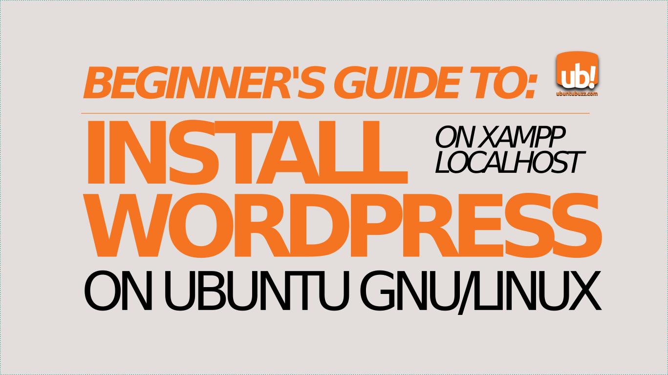 Ubuntu Buzz !: How To Install WordPress on XAMPP on Ubuntu