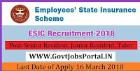 Employees State Insurance Corporation Recruitment 2018- Senior Resident, Junior Resident, Tutor