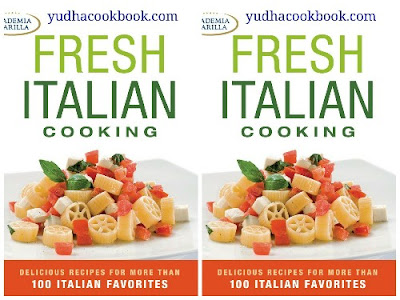 Download ebook Fresh Italian Cooking : delicious recipes for more than 100 Italian favorites