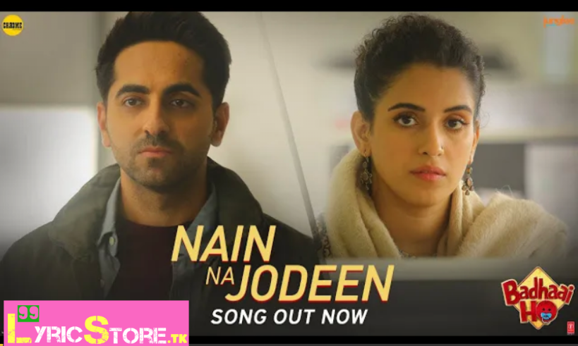 NAIN NA JODI LYRICS – Badhaai Ho | Ayushmann Khurrana | Neha Kakkar | Rochak Kohli, latest song lyrics