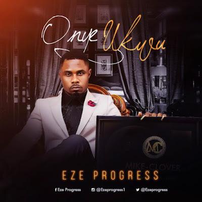 Gospel Song; Onye Ukwu – Eze Progress