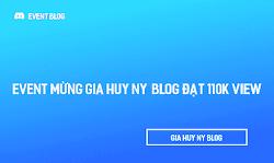 Món Quà Tri Ân Độc Giả  Mừng Gia Huy NY  Blog đạt 110k view