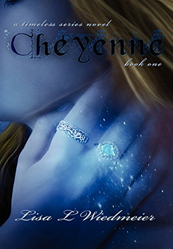 Cheyenne  A Timeless Series Novel, Book One by Lisa L. Wiedmeier