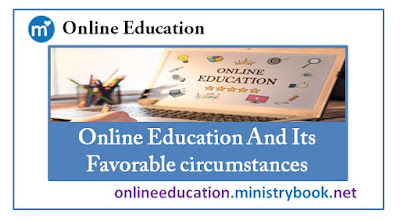 Online Education And Its Favorable circumstances
