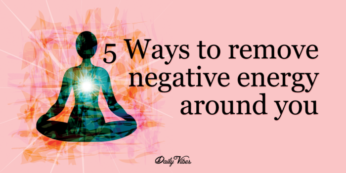 5 Ways To Remove Negative Energy Around You The Wisdom