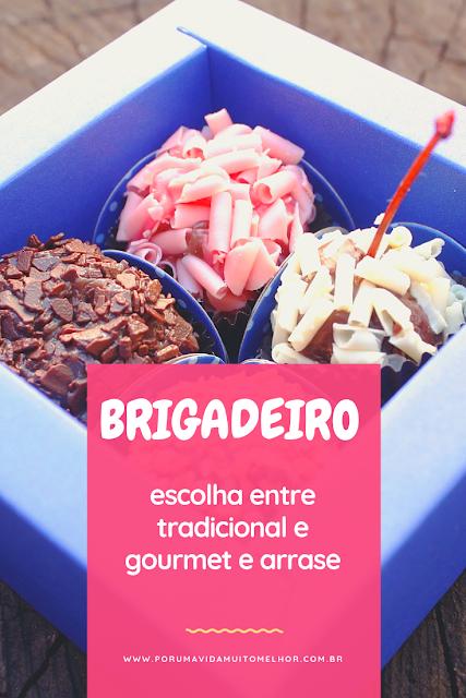 Brigadeiro - escolha entre tradicional e gourmet e arrase